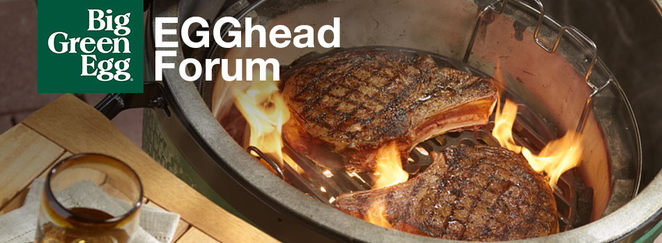 Big Green Egg - EGGhead Forum - The Ultimate Cooking Experience...