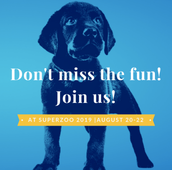 Join us at SuperZoo August 20-22, 2019
