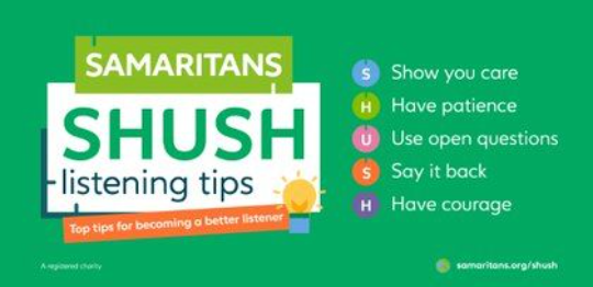 Samaritans SHUSH listening tips for becoming a better listener. Show you care, have patience use open questions, say it back, have courage