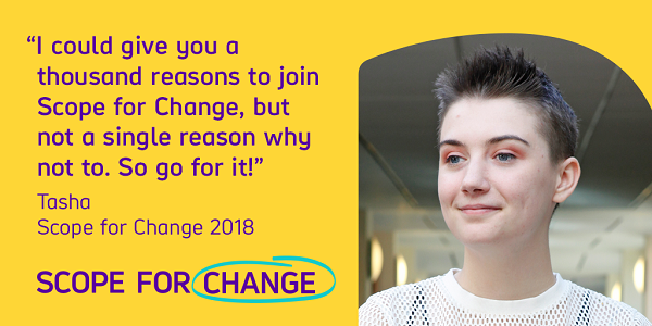A young woman besides text that reads I could give you a thousand reasons to join Scope for Change but not a single reason why not to So go for it