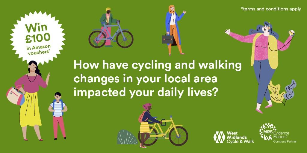 A green illustration depicting people cycling and walking. The central text reads, 'How have cycling and walking changes in your local area impacted your daily lives?' The text inside a white flash reads, 'Win £100 in Amazon vouchers*' and the accompanying text reads '*terms and conditions apply.' In the bottom right corner, the logos for West Midlands Cycle & Walk and MRS Evidence Matters are included.