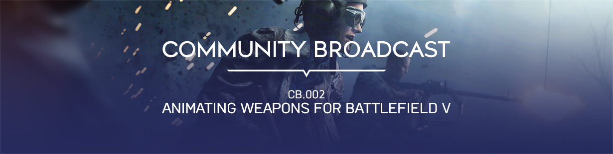 Community Broadcast - Animating weapons for Battlefield V