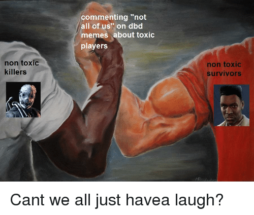 commenting-not-all-of-us-on-dbd-memes-about-toxic-39090399.png