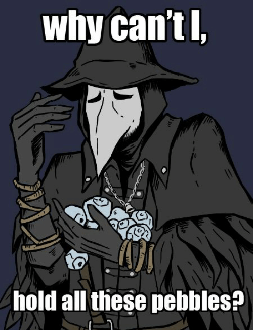 why-cant-l-hold-all-these-pebbles-bloodborne-memes-51193662 (1).png