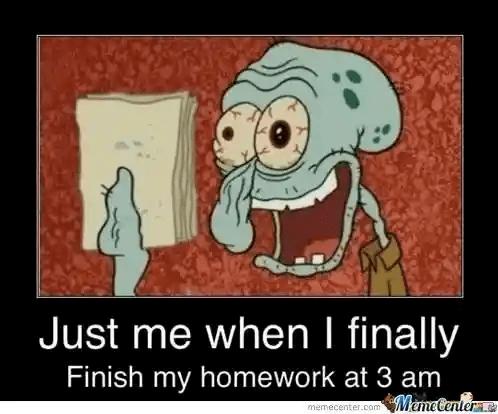 Homework-Meme-Just-me-when-i-finally-finish-my-homework-at-3-am.png