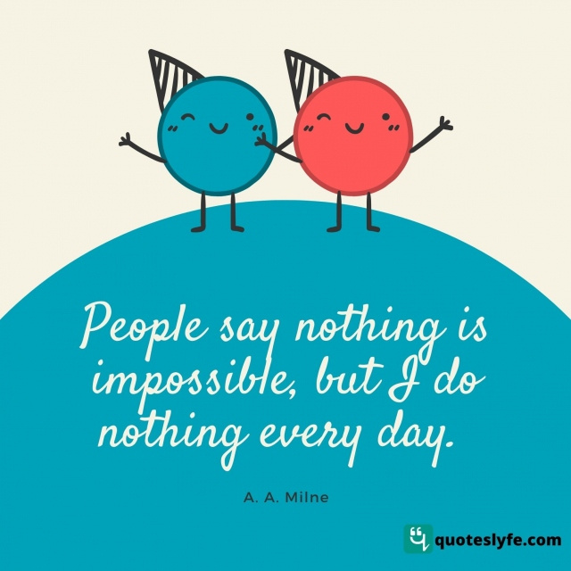 People-say-nothing-is-impossible-but-I-3758.jpg