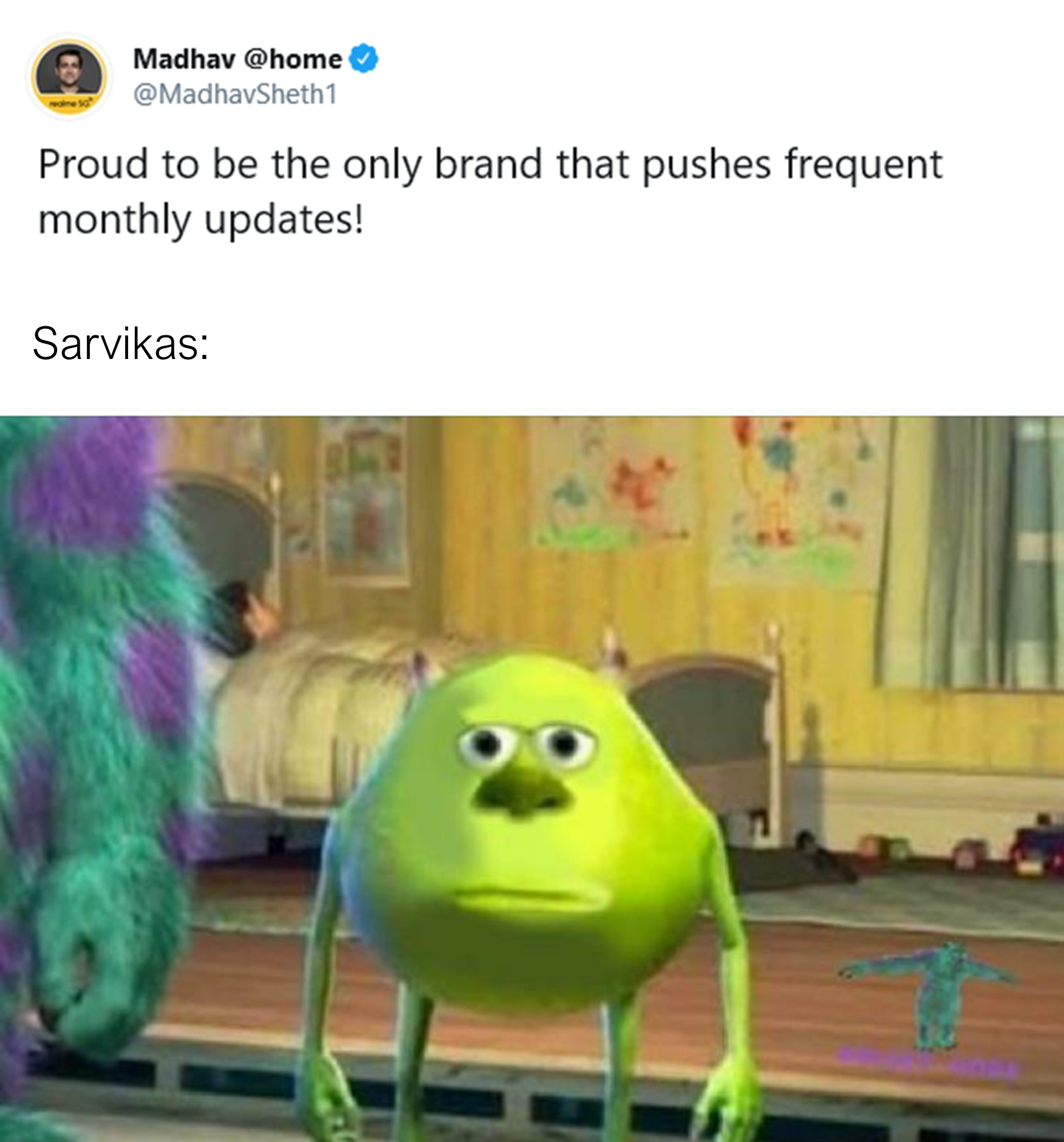 """Realme exec: """"Proud to be the only brand that pushes frequent monthly updates!"""" Sarvikas: *Sully's disbelief face edited on Mike Wazowski's face*"""